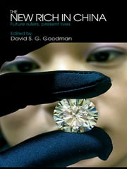 The New Rich in China - Future rulers, present lives ebook by David Goodman