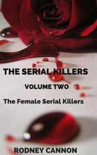The Serial Killers, The Female Serial Killers ebook by rodney cannon