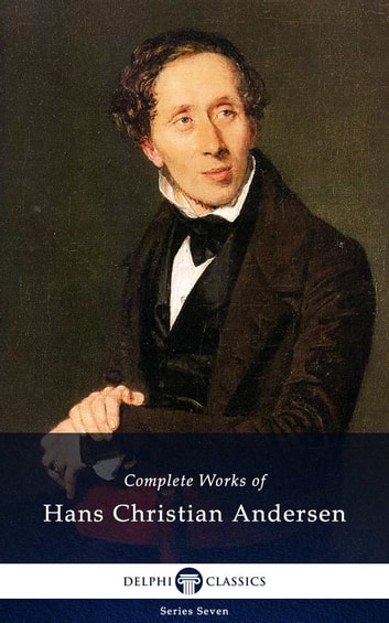 Delphi Complete Works of Hans Christian Andersen (Illustrated) ebook by Hans Christian Andersen,Delphi Classics