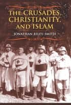 The Crusades, Christianity, and Islam ebook by Jonathan Riley-Smith