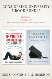 Considering University 2-Book Bundle - Dream Factories / What to Consider If You're Considering University ebook by Ken S. Coates,Bill Morrison