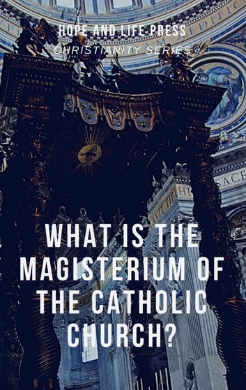 What is the Magisterium of the Catholic Church? ebook by Hope and Life Press