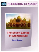 The Seven Lamps of Architecture ebook by Ruskin, John