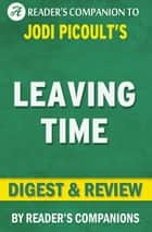 Leaving Time: A Novel by Jodi Picoult | Digest & Review ebook by Reader's Companions