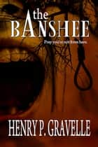 The Banshee ebook by Henry P. Gravelle