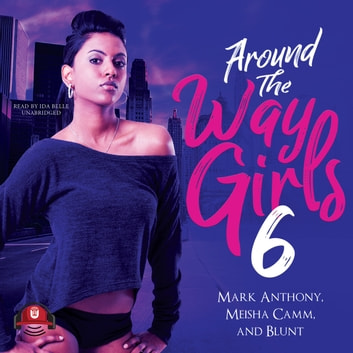 Around the Way Girls 6 audiobook by Meisha Camm,Mark Anthony,B.L.U.N.T.
