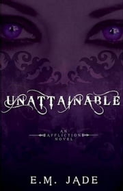 Unattainable (Vampire Affliction Novel 2) Teen Young Adult Paranormal Romance ebook by E. M. Jade