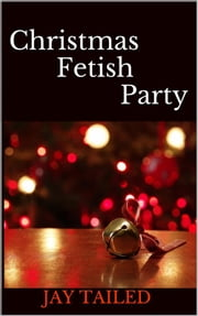 Christmas Fetish Party ebook by Jay Tailed