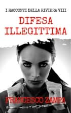 Difesa illegittima eBook by Francesco Zampa