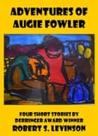 Adventures of Augie Fowler ebook by Robert S. Levinson