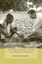 Thinking Small - The United States and the Lure of Community Development ebook by Daniel Immerwahr