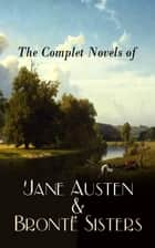 The Complete Novels of Jane Austen & Brontë Sisters - Sense and Sensibility, Pride and Prejudice, Mansfield Park, Emma, Northanger Abby, Persuasion, Wuthering Heights, Jane Eyre, Shirley, Villette, The Professor, Agnes Grey, The Tenant of Wildfell Hall… ebook by Jane Austen, Charlotte Brontë, Emily Brontë,...