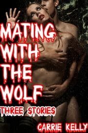 Mating with the Wolf: Three Stories ebook by Carrie Kelly