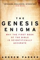 The Genesis Enigma - Why the First Book of the Bible Is Scientifically Accurate ebook by Andrew Parker
