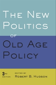 The New Politics of Old Age Policy ebook by Robert B. Hudson