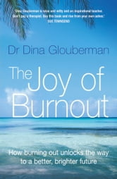 Joy of Burnout: How burning out unlocks the way to a better, brighter future ebook by Dina Glouberman