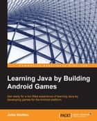 Learning Java by Building Android Games ebook by John Horton