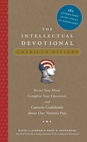 The Intellectual Devotional American History - Revive Your Mind, Complete Your Education, and Converse Confidently about Our Nation's Past ebook by David S. Kidder,Noah D. Oppenheim