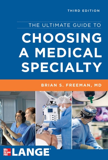 The Ultimate Guide to Choosing a Medical Specialty, Third Edition ebook by Brian Freeman
