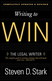 Writing to Win - The Legal Writer ebook by Steven D. Stark