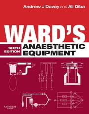 Ward's Anaesthetic Equipment ebook by Andrew J Davey,Ali Diba