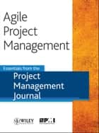 Agile Project Management - Essentials from the Project Management Journal ebook by Project Management Journal