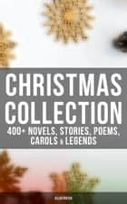 Christmas Collection: 400+ Novels, Stories, Poems, Carols & Legends (Illustrated) - The Gift of the Magi, A Christmas Carol, Silent Night, The Three Kings, Little Lord Fauntleroy… ebook by Louis Stevenson, Louisa May Alcott, O. Henry,...