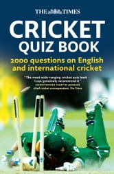 The Times Cricket Quiz Book: 2000 questions on English and International Cricket ebook by Chris Bradshaw