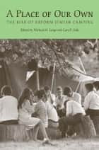 A Place of Our Own - The Rise of Reform Jewish Camping ebook by Michael M. Lorge, Gerard W. Kaye, Michael Zeldin,...