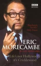 Eric Morecambe: Life's Not Hollywood It's Cricklewood ebook by Gary Morecambe