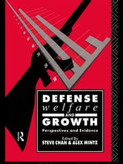 Defense, Welfare and Growth - Perspectives and Evidence ebook by Steve Chan,Alex Mintz