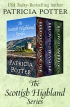 The Scottish Highland Series - Beloved Impostor, Beloved Stranger, and Beloved Warrior ebook by Patricia Potter