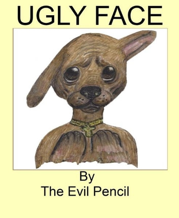 Ugly face ebook by the evil pencil 9780957269729 rakuten kobo ugly face ebook by the evil pencil fandeluxe Images
