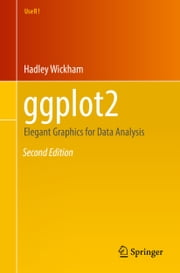 ggplot2 - Elegant Graphics for Data Analysis ebook by Hadley Wickham