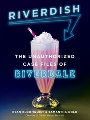 Riverdish - The Unauthorized Case Files of Riverdale ebook by Ryan Bloomquist, Samantha Gold