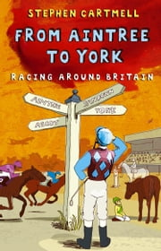 From Aintree to York - Racing Around Britain ebook by Stephen Cartmell