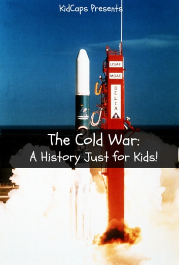 The Cold War A History Just For Kids Ebook By Kidcaps