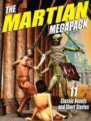 The Martian Megapack - 11 Classic Novels and Stories ebook by Edgar Rice Burroughs,Garrett P. Serviss,Edwin L. Arnold,StanleyG . Weinbaum,Frank Belknap Long Moore,Leigh Brackett