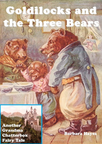 Goldilocks and the Three Bears: Another Grandma Chatterbox Fairy Tale ebook by Barbara Hayes