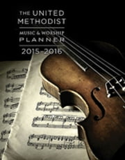 The United Methodist Music & Worship Planner 2015-2016 ebook by David L. Bone,Mary J. Scrifres