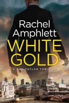 White Gold (Dan Taylor spy thrillers, book 1) - An action-packed spy thriller ebook by