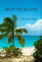 HOT TICKETS!! ~ A Week on Maui ebook by Karen Jeffery