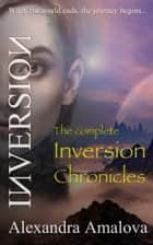 The Complete Inversion Chronicles ebook by Alexandra Amalova