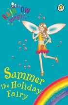 Rainbow Magic: Summer The Holiday Fairy - Special ebook by Daisy Meadows, Georgie Ripper