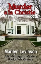 Murder a la Christie - The Golden Age of Mystery Book Club Mysteries ebook by Marilyn Levinson