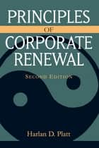Principles of Corporate Renewal, Second Edition ebook door Harlan D. Platt