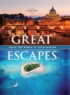 Great Escapes - Experience the World at Your Leisure ebook by Lonely Planet