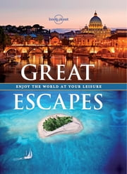 Great Escapes - Experience the World at Your Leisure ebook by Kobo.Web.Store.Products.Fields.ContributorFieldViewModel