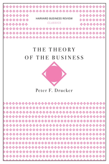 The Theory of the Business (Harvard Business Review Classics) ebook by Peter F. Drucker