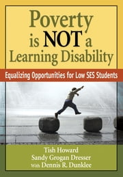 Poverty Is NOT a Learning Disability - Equalizing Opportunities for Low SES Students ebook by Lizette (Tish) Y. Howard,Sandy G. (Grogan) Dresser,Dennis R. Dunklee